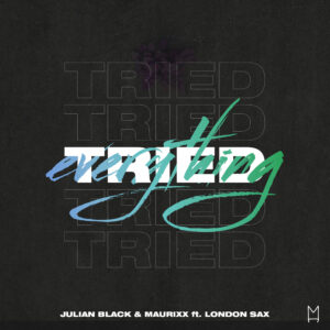 Julian Black & Maurixx ft. London Sax - Tried Everything